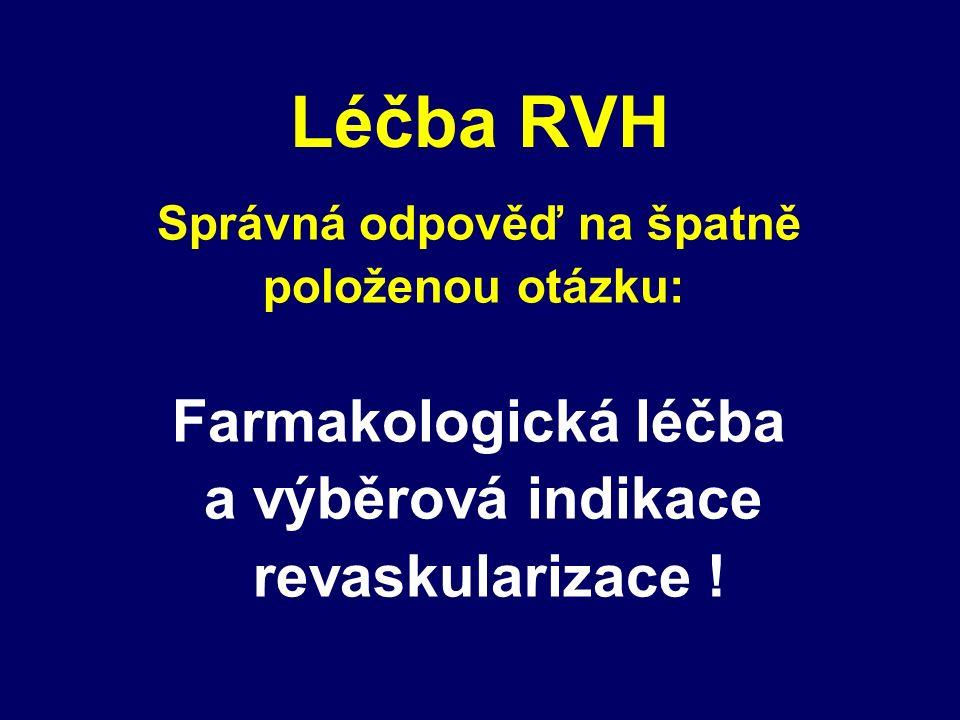 Léčba RVH Správná odpověď na špatně položenou otázku: Farmakologická léčba a výběrová indikace revaskularizace !