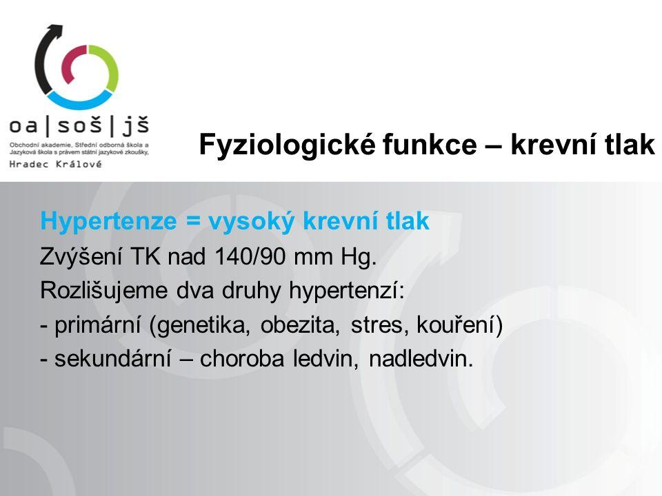 Fyziologické funkce – krevní tlak Hypertenze = vysoký krevní tlak Zvýšení TK nad 140/90 mm Hg.