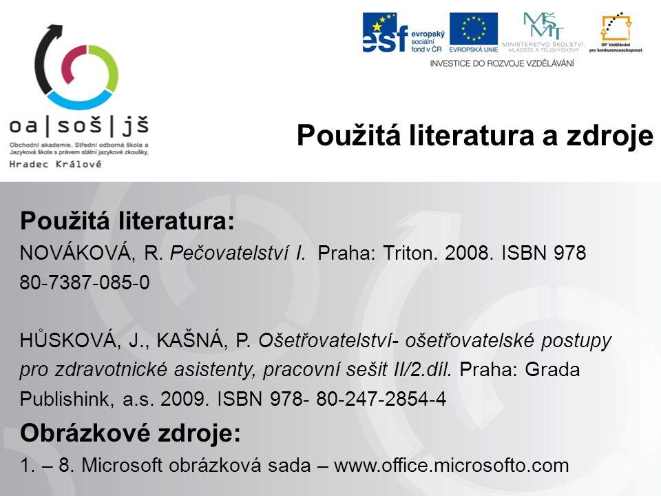 Použitá literatura: NOVÁKOVÁ, R. Pečovatelství I. Praha: Triton. 2008. ISBN 978 80-7387-085-0 HŮSKOVÁ, J., KAŠNÁ, P. Ošetřovatelství- ošetřovatelské p