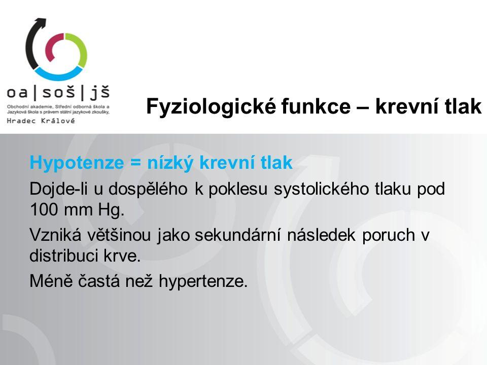 Fyziologické funkce – krevní tlak Hypotenze = nízký krevní tlak Dojde-li u dospělého k poklesu systolického tlaku pod 100 mm Hg.
