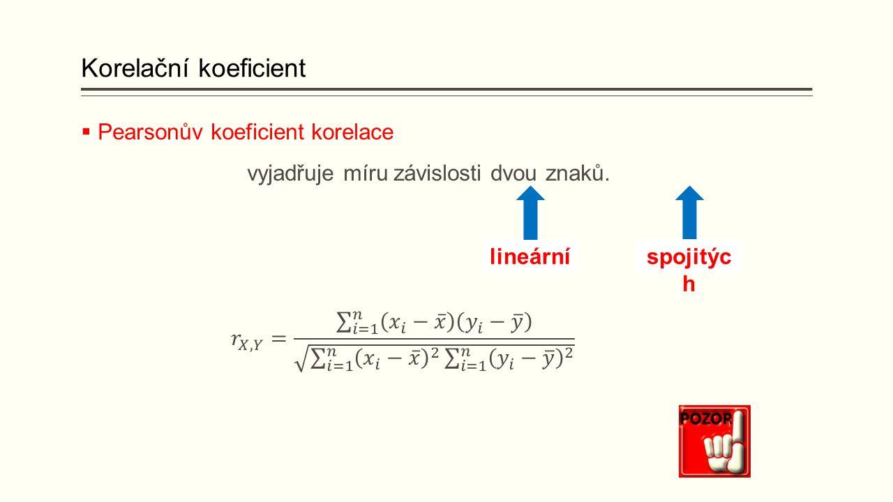 Korelační koeficient  Pearsonův koeficient korelace vyjadřuje míru závislosti dvou znaků. lineárníspojitýc h