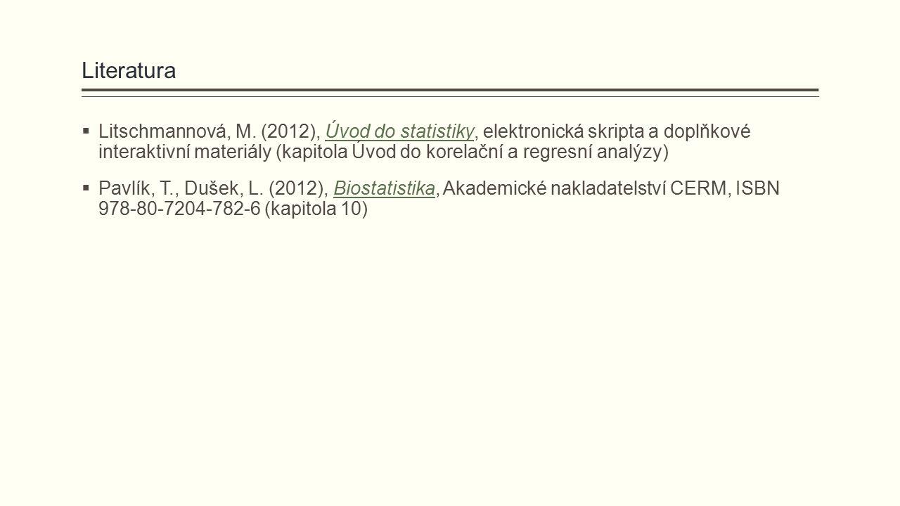 Literatura  Litschmannová, M. (2012), Úvod do statistiky, elektronická skripta a doplňkové interaktivní materiály (kapitola Úvod do korelační a regre