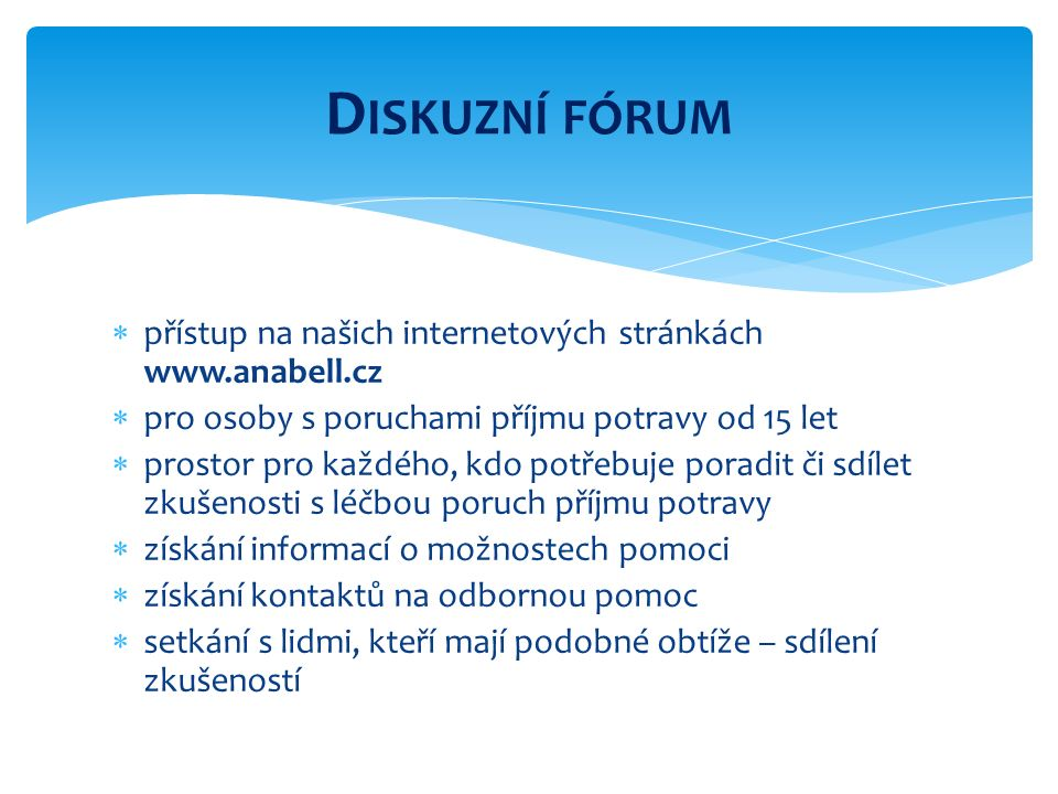  přístup na našich internetových stránkách www.anabell.cz  pro osoby s poruchami příjmu potravy od 15 let  prostor pro každého, kdo potřebuje porad
