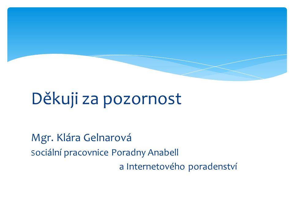 Děkuji za pozornost Mgr. Klára Gelnarová S ociální pracovnice Poradny Anabell a Internetového poradenství
