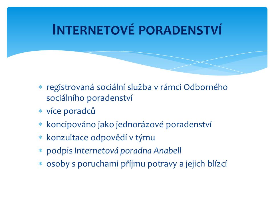  registrovaná sociální služba v rámci Odborného sociálního poradenství  více poradců  koncipováno jako jednorázové poradenství  konzultace odpověd