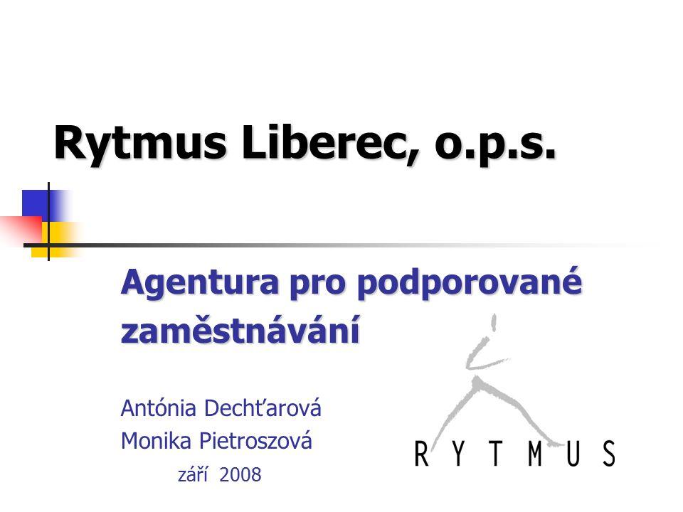 Rytmus Liberec, o.p.s. Agentura pro podporované zaměstnávání Antónia Dechťarová Monika Pietroszová září 2008