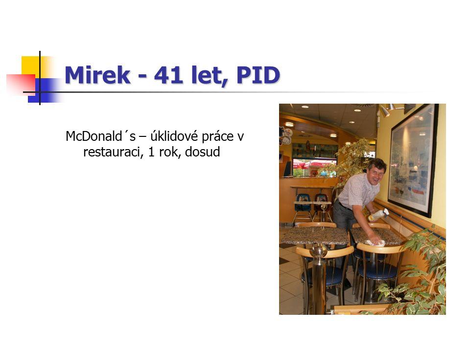 Mirek - 41 let, PID McDonald´s – úklidové práce v restauraci, 1 rok, dosud