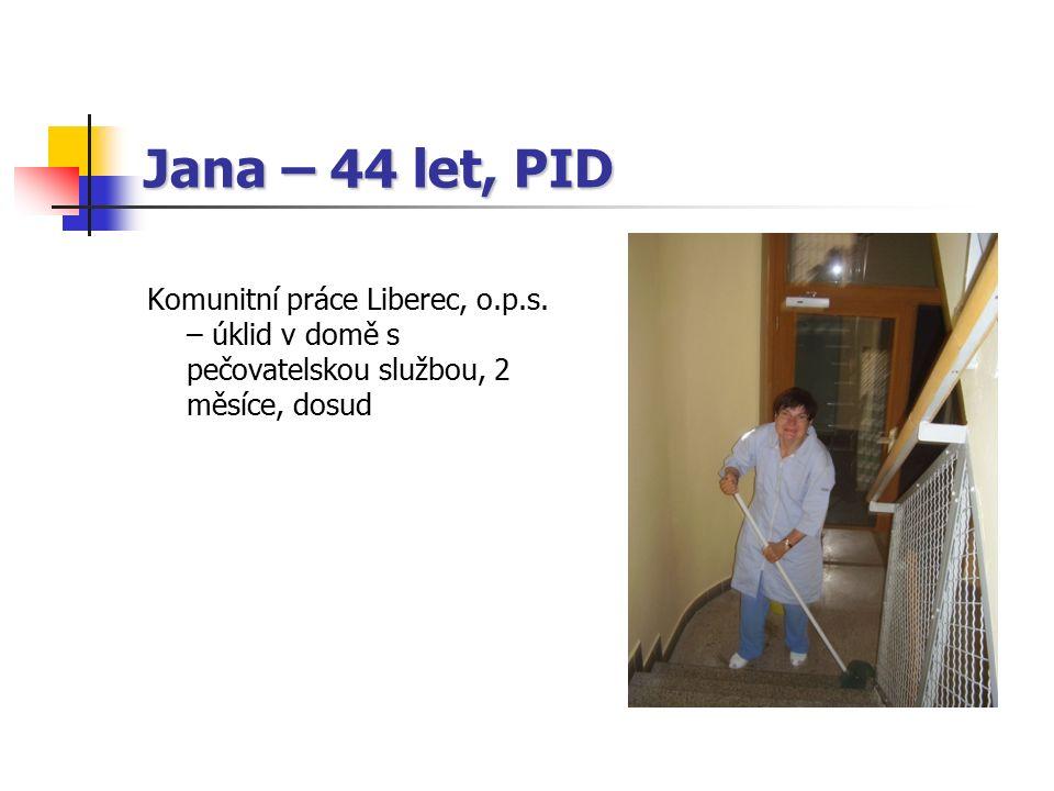 Jana – 44 let, PID Komunitní práce Liberec, o.p.s. – úklid v domě s pečovatelskou službou, 2 měsíce, dosud