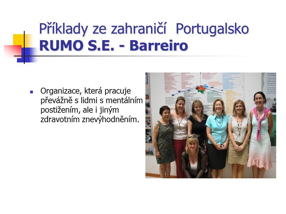Příklady ze zahraničí Portugalsko RUMO S.E. - Barreiro Organizace, která pracuje převážně s lidmi s mentálním postižením, ale i jiným zdravotním znevý