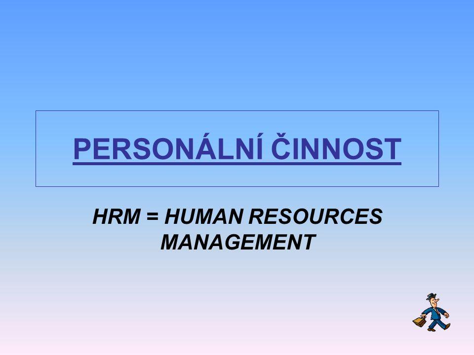 PERSONÁLNÍ ČINNOST HRM = HUMAN RESOURCES MANAGEMENT