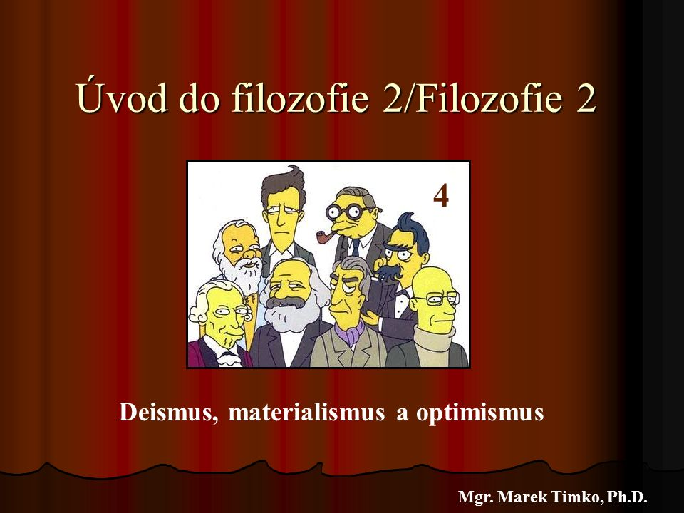 Úvod do filozofie 2/Filozofie 2 Mgr. Marek Timko, Ph.D. 4 Deismus, materialismus a optimismus