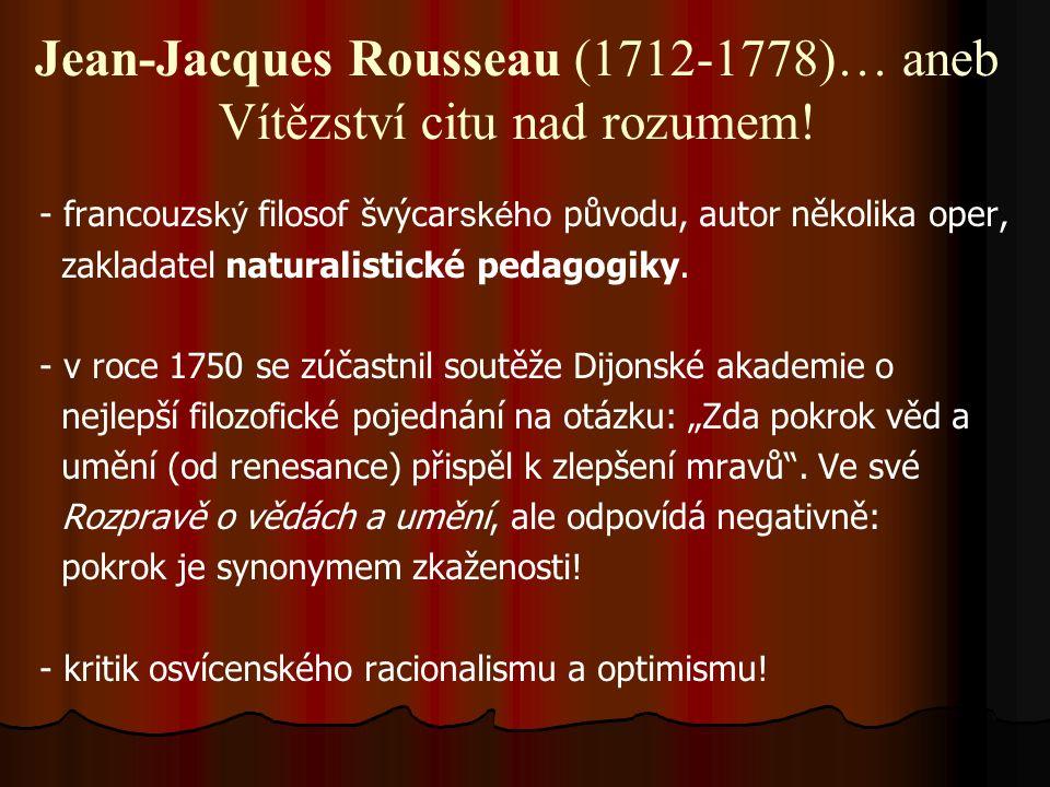 Jean-Jacques Rousseau (1712-1778)… aneb Vítězství citu nad rozumem! - francouz ský filosof švýcar ského původu, autor několika oper, zakladatel natura