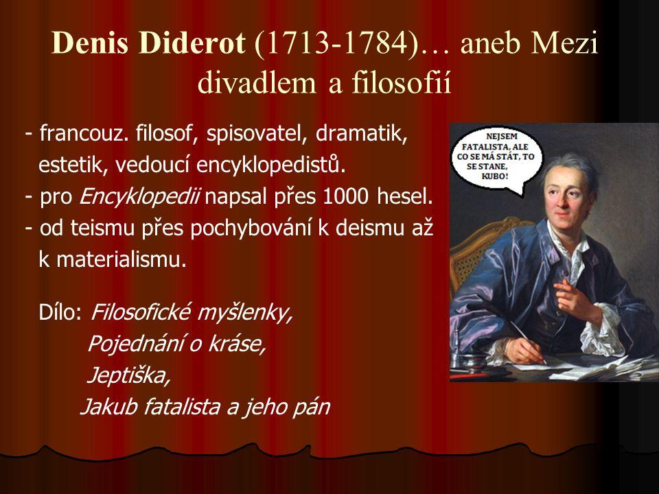 Denis Diderot (1713-1784)… aneb Mezi divadlem a filosofií - francouz. filosof, spisovatel, dramatik, estetik, vedoucí encyklopedistů. - pro Encykloped