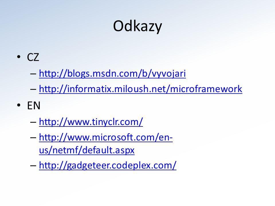 Odkazy CZ – http://blogs.msdn.com/b/vyvojari http://blogs.msdn.com/b/vyvojari – http://informatix.miloush.net/microframework http://informatix.miloush.net/microframework EN – http://www.tinyclr.com/ http://www.tinyclr.com/ – http://www.microsoft.com/en- us/netmf/default.aspx http://www.microsoft.com/en- us/netmf/default.aspx – http://gadgeteer.codeplex.com/ http://gadgeteer.codeplex.com/