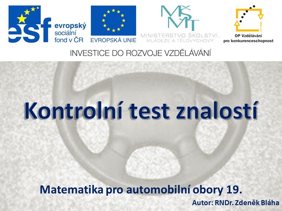 Matematika pro automobilní obory 19. Autor: RNDr. Zdeněk Bláha