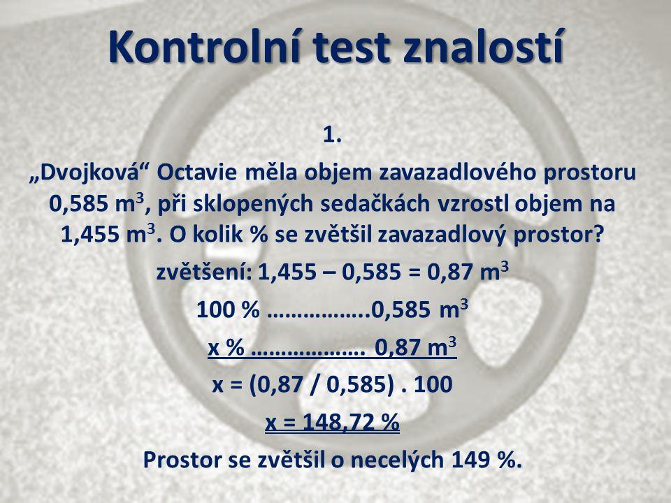 """Kontrolní test znalostí 1. """"Dvojková"""" Octavie měla objem zavazadlového prostoru 0,585 m 3, při sklopených sedačkách vzrostl objem na 1,455 m 3. O koli"""