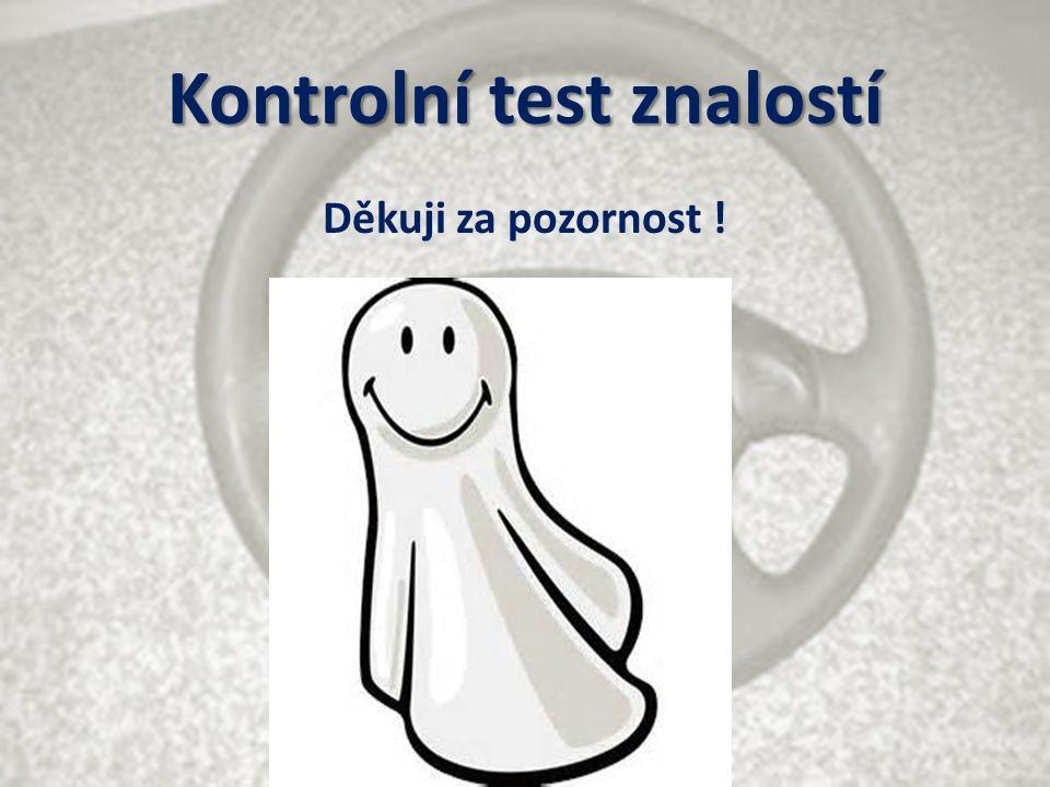 Kontrolní test znalostí Děkuji za pozornost !