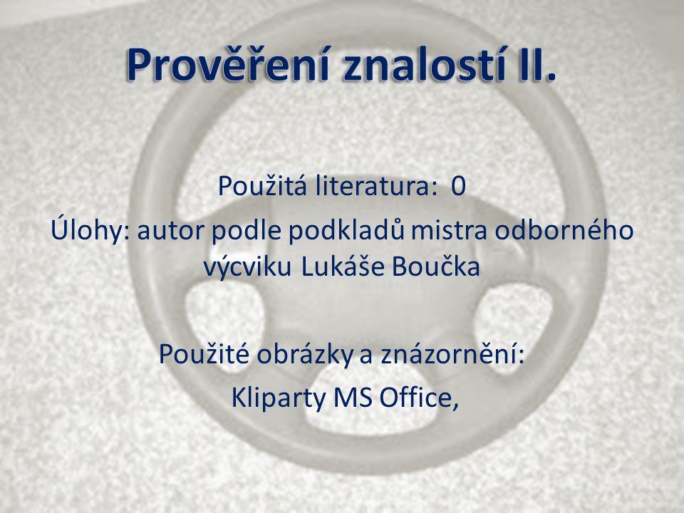 Použitá literatura: 0 Úlohy: autor podle podkladů mistra odborného výcviku Lukáše Boučka Použité obrázky a znázornění: Kliparty MS Office,