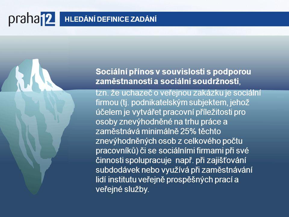 HLEDÁNÍ DEFINICE ZADÁNÍ Sociální přínos v souvislosti s podporou zaměstnanosti a sociální soudržnosti, tzn.