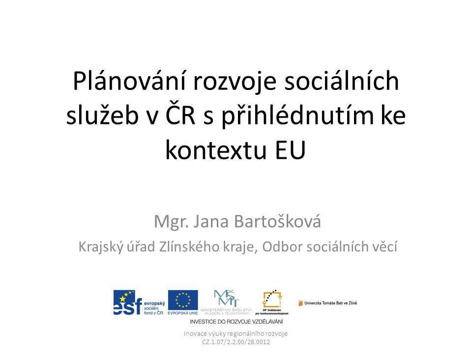 Plánování rozvoje sociálních služeb v ČR s přihlédnutím ke kontextu EU Mgr. Jana Bartošková Krajský úřad Zlínského kraje, Odbor sociálních věcí Inovac
