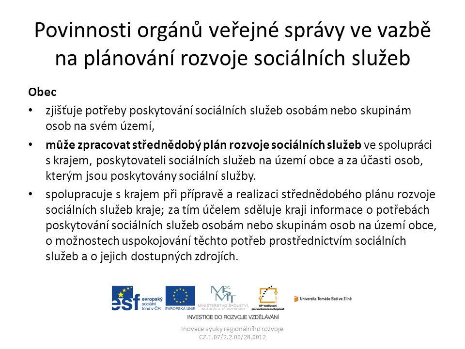Povinnosti orgánů veřejné správy ve vazbě na plánování rozvoje sociálních služeb Obec zjišťuje potřeby poskytování sociálních služeb osobám nebo skupi