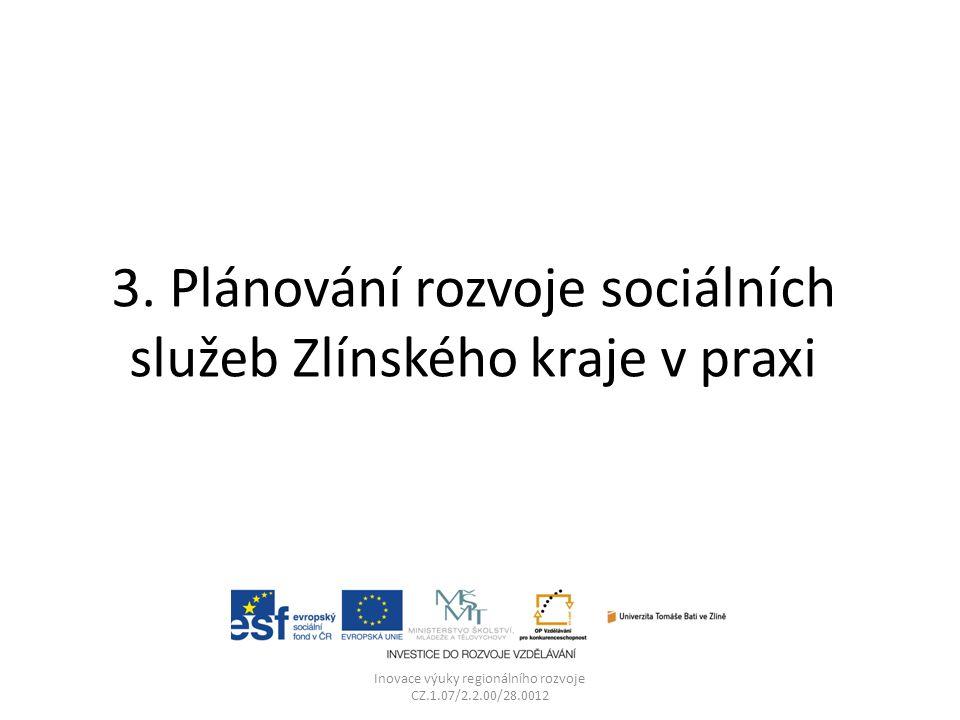 3. Plánování rozvoje sociálních služeb Zlínského kraje v praxi Inovace výuky regionálního rozvoje CZ.1.07/2.2.00/28.0012