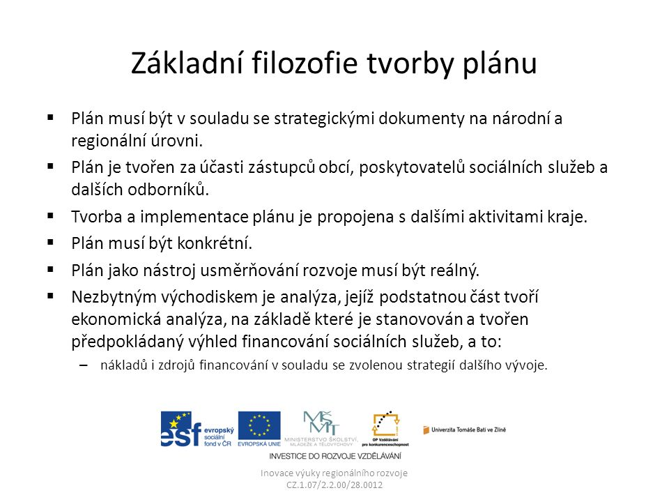 Základní filozofie tvorby plánu Inovace výuky regionálního rozvoje CZ.1.07/2.2.00/28.0012  Plán musí být v souladu se strategickými dokumenty na národní a regionální úrovni.