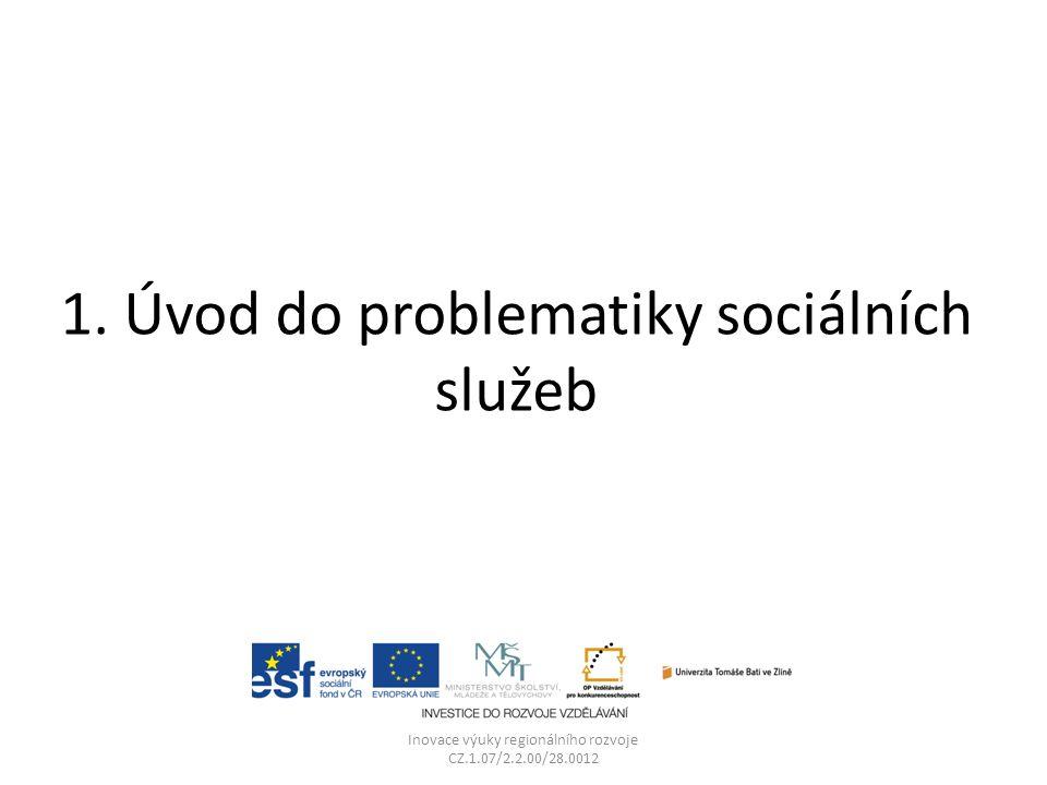 1. Úvod do problematiky sociálních služeb Inovace výuky regionálního rozvoje CZ.1.07/2.2.00/28.0012