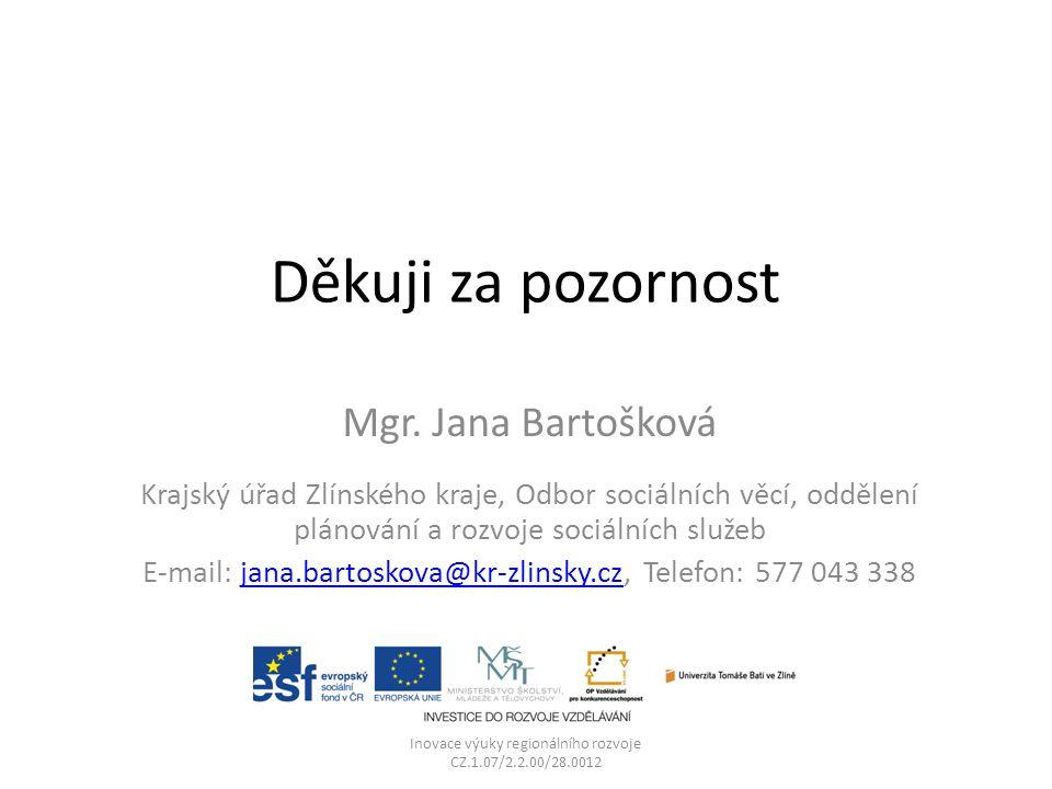 Děkuji za pozornost Mgr. Jana Bartošková Krajský úřad Zlínského kraje, Odbor sociálních věcí, oddělení plánování a rozvoje sociálních služeb E-mail: j