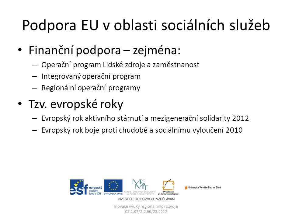 Podpora EU v oblasti sociálních služeb Finanční podpora – zejména: – Operační program Lidské zdroje a zaměstnanost – Integrovaný operační program – Regionální operační programy Tzv.