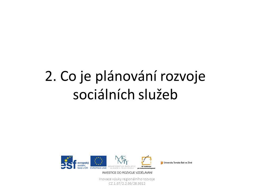 2. Co je plánování rozvoje sociálních služeb Inovace výuky regionálního rozvoje CZ.1.07/2.2.00/28.0012