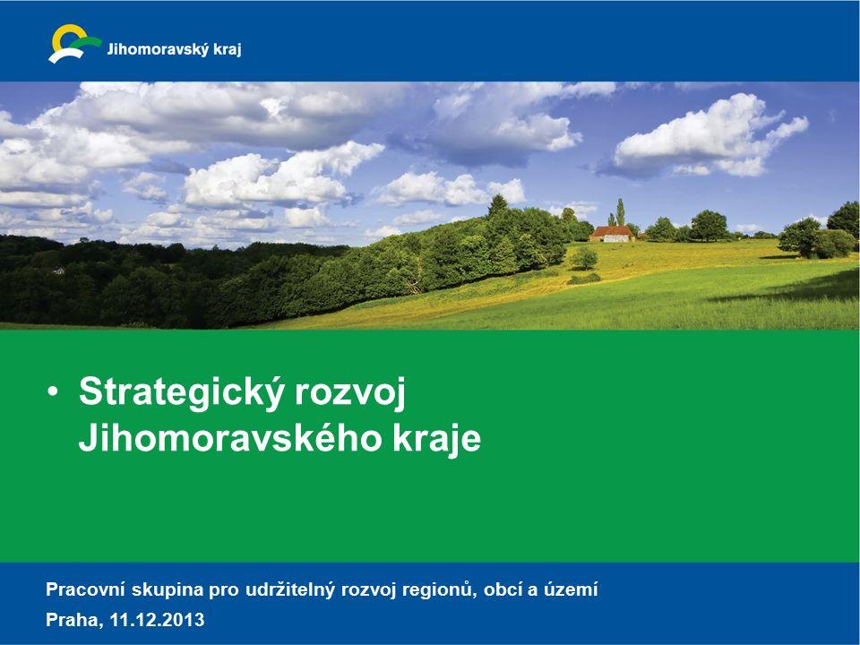 Strategický rozvoj Jihomoravského kraje Pracovní skupina pro udržitelný rozvoj regionů, obcí a území Praha, 11.12.2013