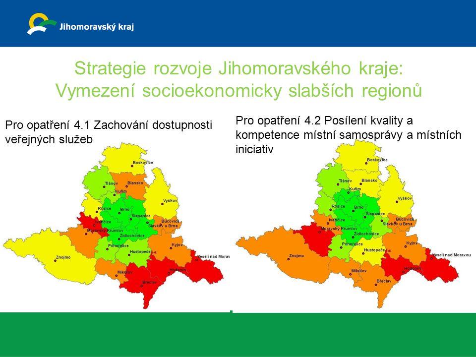 Strategie rozvoje Jihomoravského kraje: Vymezení socioekonomicky slabších regionů Pro opatření 4.1 Zachování dostupnosti veřejných služeb Pro opatření 4.2 Posílení kvality a kompetence místní samosprávy a místních iniciativ