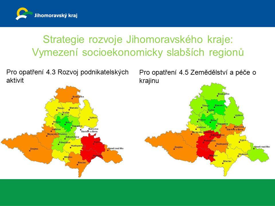 Strategie rozvoje Jihomoravského kraje: Vymezení socioekonomicky slabších regionů Pro opatření 4.3 Rozvoj podnikatelských aktivit Pro opatření 4.5 Zemědělství a péče o krajinu