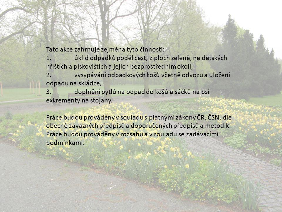 Tato akce zahrnuje zejména tyto činnosti: 1.úklid odpadků podél cest, z ploch zeleně, na dětských hřištích a pískovištích a jejich bezprostředním okol