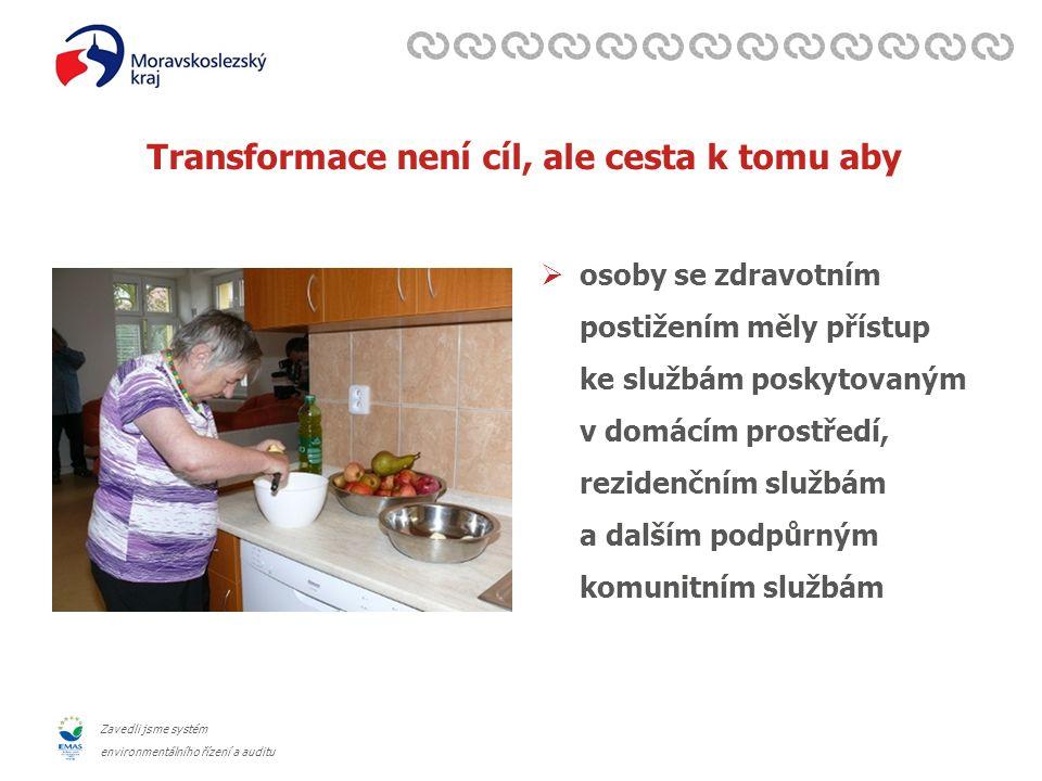 Zavedli jsme systém environmentálního řízení a auditu Transformace není cíl, ale cesta k tomu aby  osoby se zdravotním postižením měly přístup ke službám poskytovaným v domácím prostředí, rezidenčním službám a dalším podpůrným komunitním službám