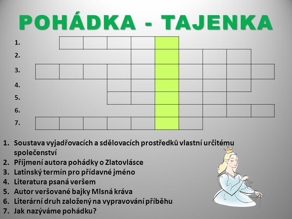 POHÁDKA - TAJENKA 1. 2. 3. 4. 5. 6. 7.