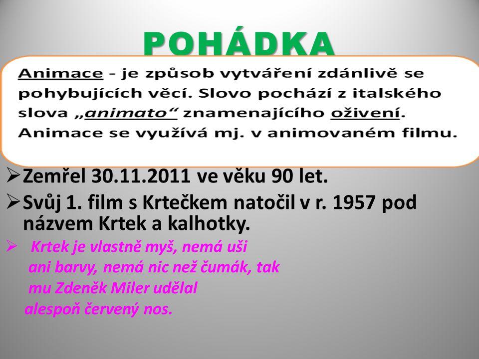 POHÁDKA  Autorem animované pohádkové postavičky Krtečka je Zdeněk Miler (český režisér a výtvarník animovaných filmů pro děti).  Zemřel 30.11.2011 v
