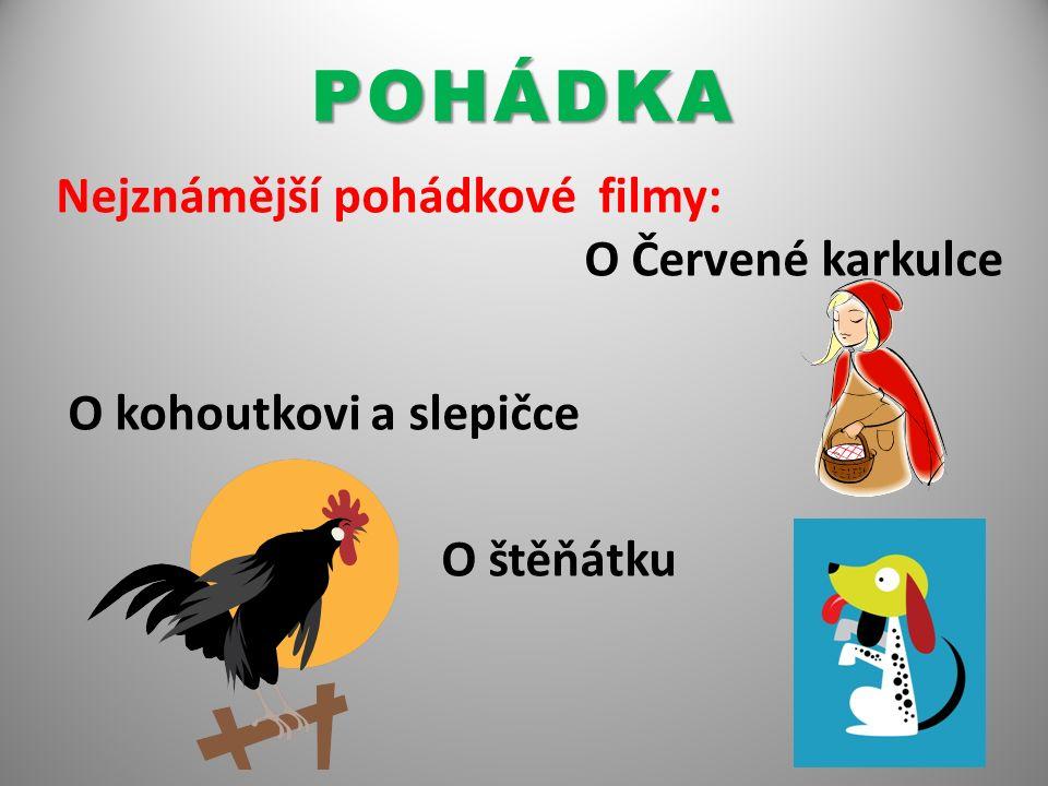 POHÁDKA Nejznámější pohádkové filmy: O Červené karkulce O kohoutkovi a slepičce O štěňátku