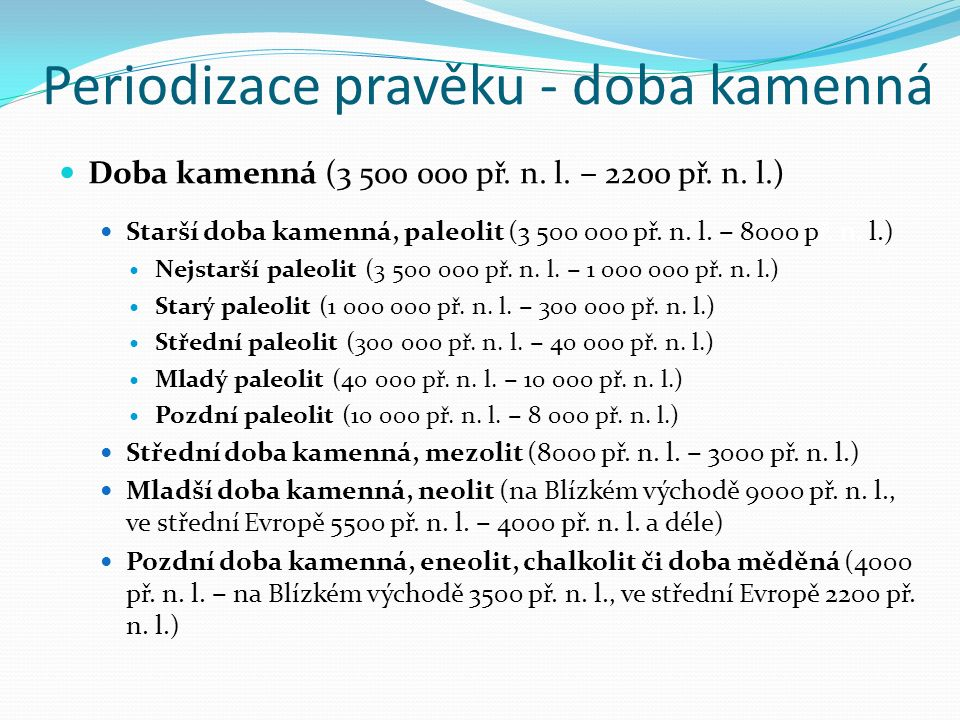 Periodizace pravěku - doba kamenná Doba kamenná (3 500 000 př.