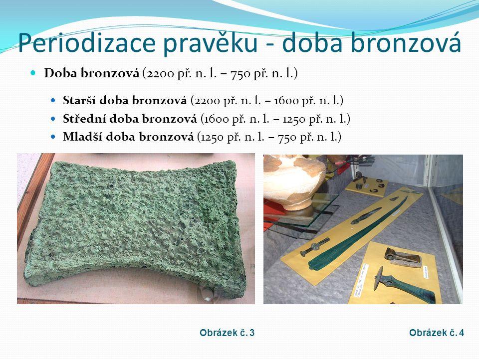 Periodizace pravěku - doba bronzová Doba bronzová (2200 př.
