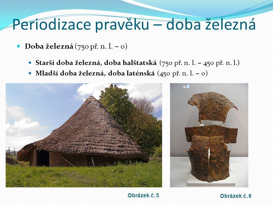 Periodizace pravěku – doba železná Doba železná (750 př.