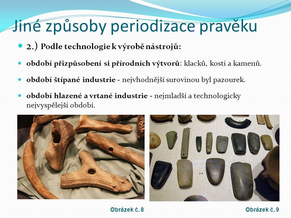 Jiné způsoby periodizace pravěku 2.) Podle technologie k výrobě nástrojů: období přizpůsobení si přírodních výtvorů: klacků, kostí a kamenů.