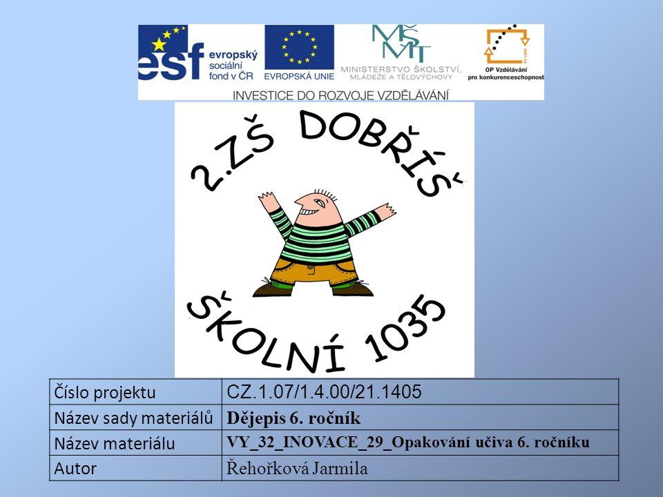 Číslo projektu CZ.1.07/1.4.00/21.1405 Název sady materiálů Dějepis 6.