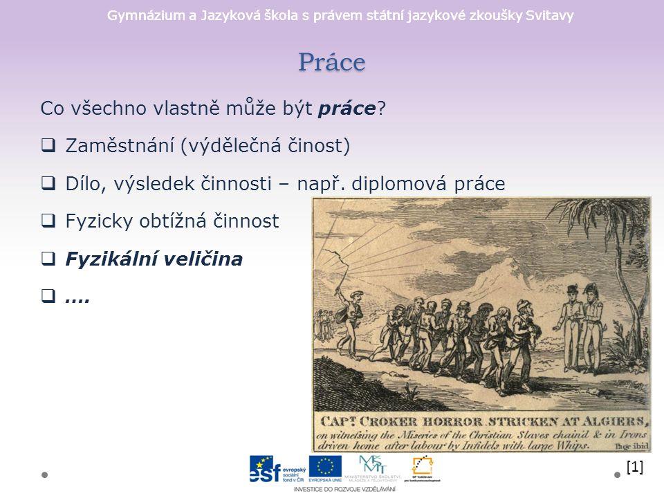 Gymnázium a Jazyková škola s právem státní jazykové zkoušky Svitavy Práce Co všechno vlastně může být práce.