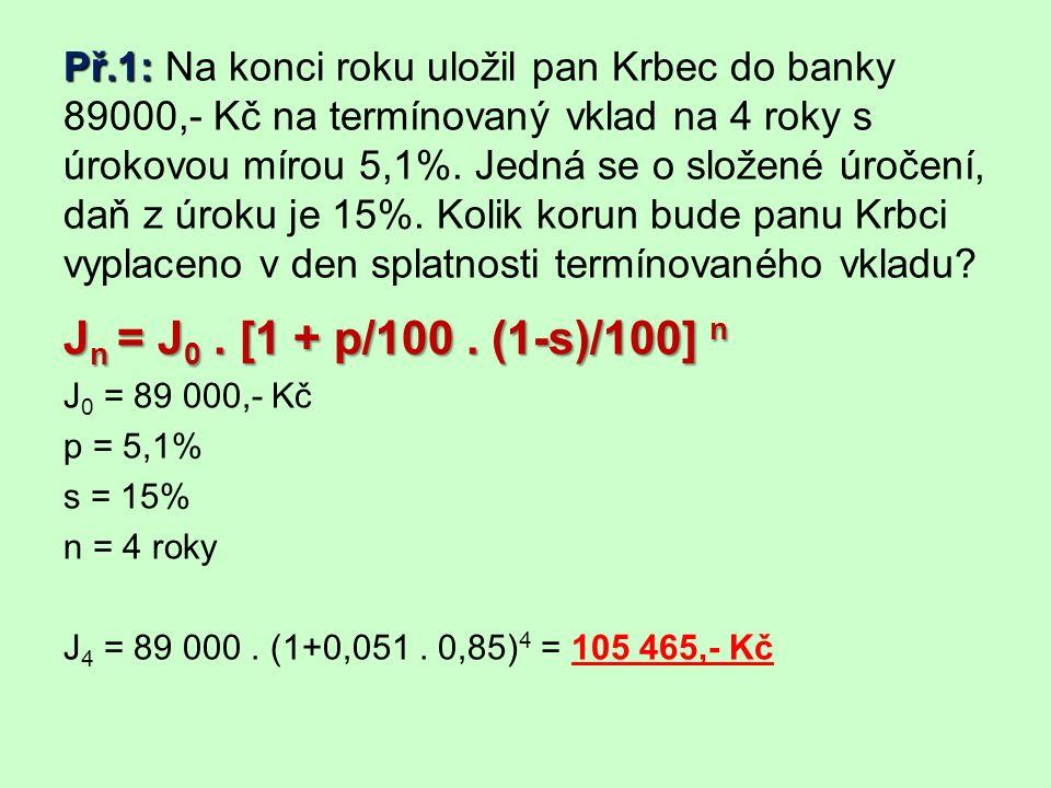 Př.1: Př.1: Na konci roku uložil pan Krbec do banky 89000,- Kč na termínovaný vklad na 4 roky s úrokovou mírou 5,1%.