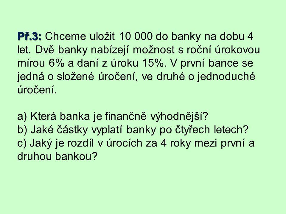 Př.3: Př.3: Chceme uložit 10 000 do banky na dobu 4 let.