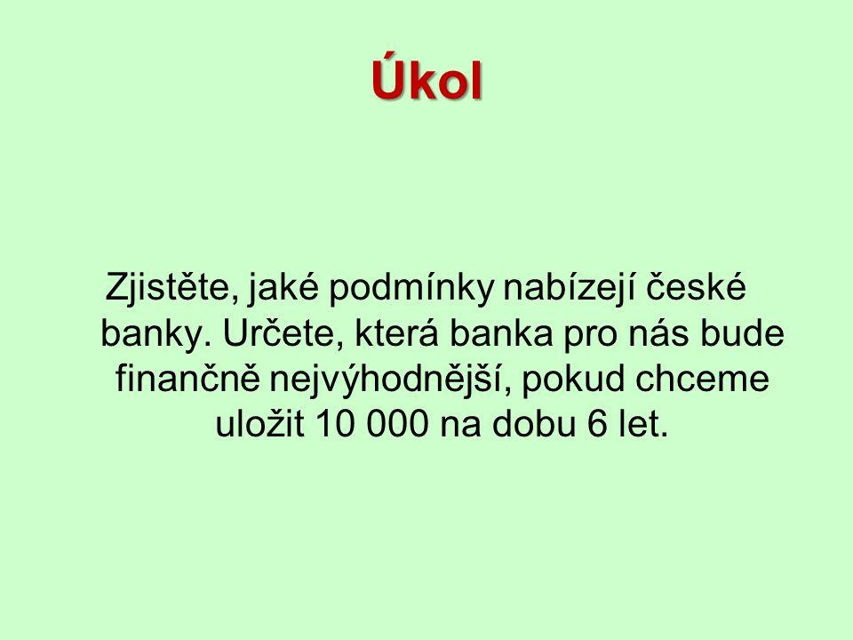 Úkol Zjistěte, jaké podmínky nabízejí české banky.