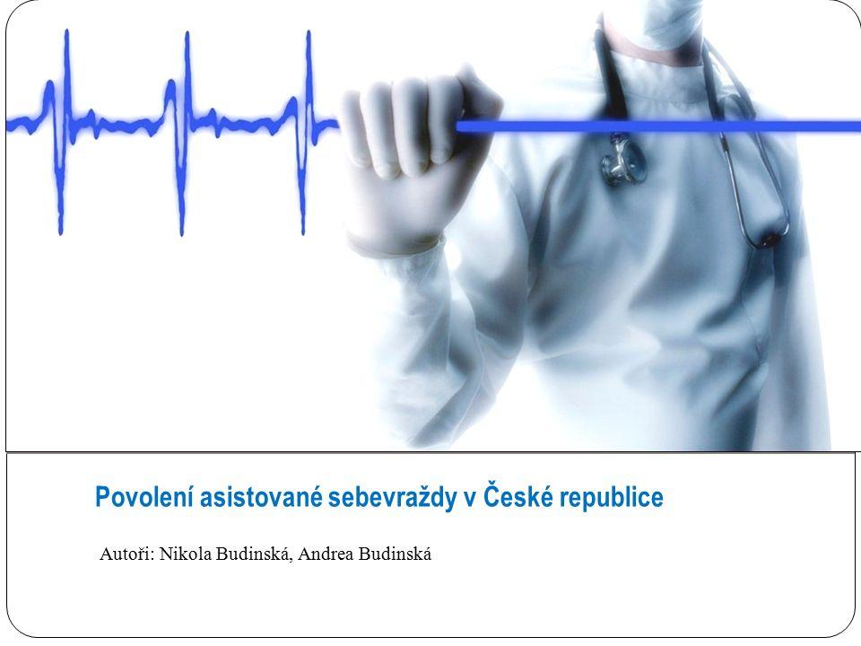 Povolení asistované sebevraždy v České republice Autoři: Nikola Budinská, Andrea Budinská