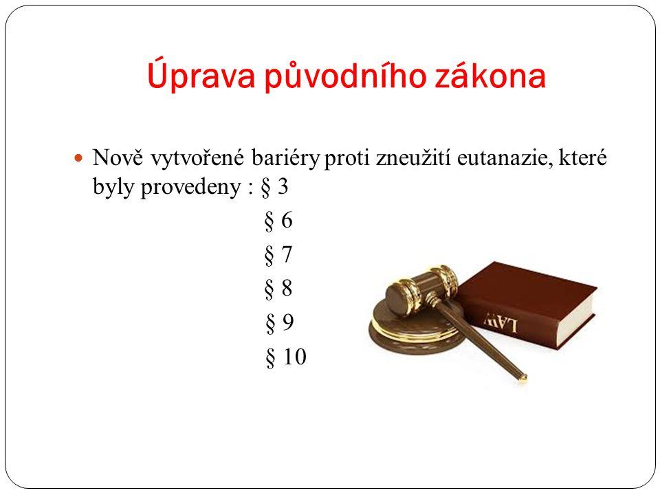 Úprava původního zákona Nově vytvořené bariéry proti zneužití eutanazie, které byly provedeny : § 3 § 6 § 7 § 8 § 9 § 10